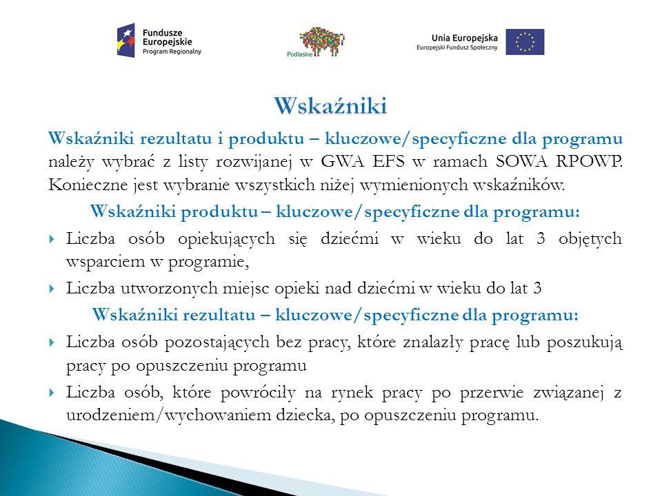 Wskaźniki rezultatu i produktu – kluczowe/specyficzne dla programu należy wybrać z listy rozwijanej w GWA EFS w ramach SOWA RPOWP. Konieczne jest wybr