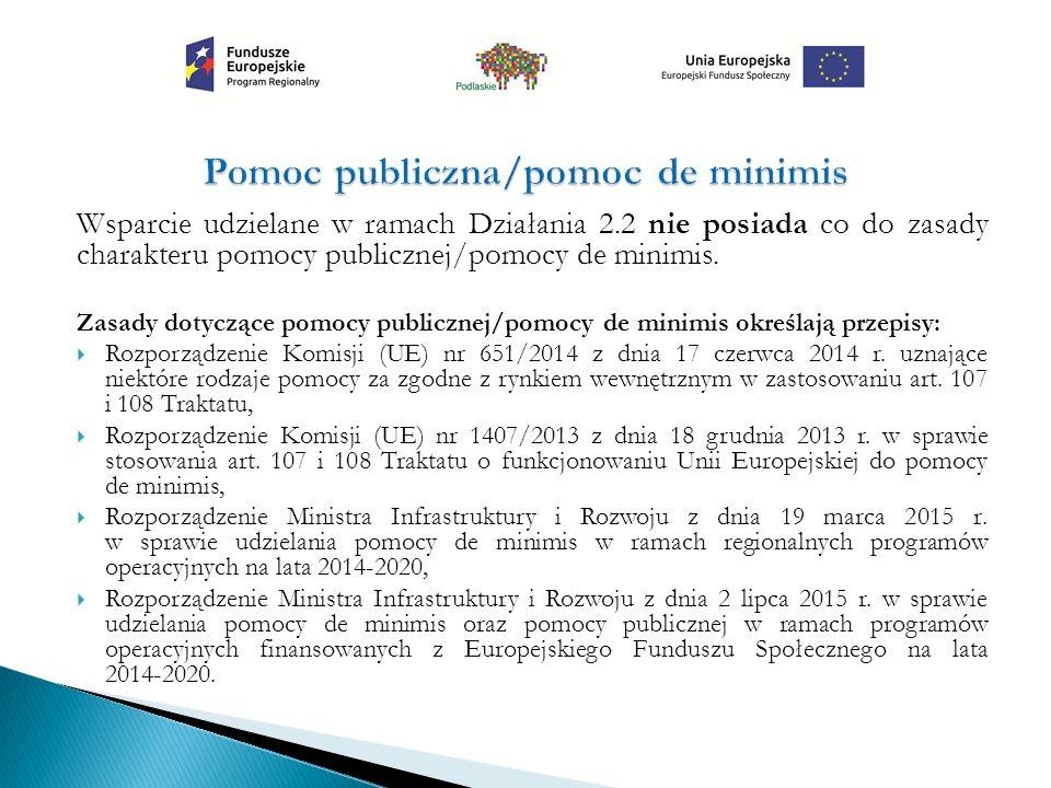 Wsparcie udzielane w ramach Działania 2.2 nie posiada co do zasady charakteru pomocy publicznej/pomocy de minimis.