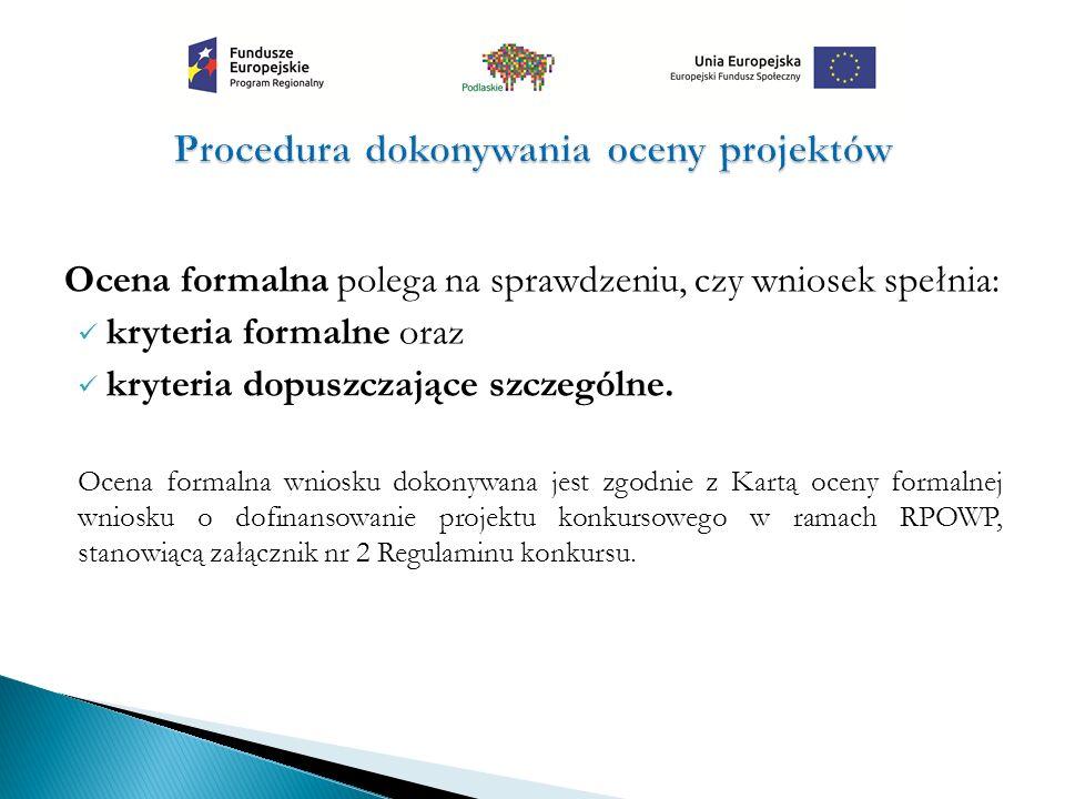 Ocena formalna polega na sprawdzeniu, czy wniosek spełnia: kryteria formalne oraz kryteria dopuszczające szczególne. Ocena formalna wniosku dokonywana