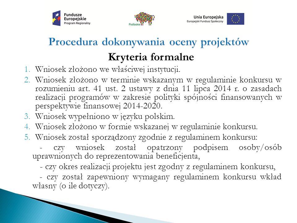 Kryteria formalne 1.Wniosek złożono we właściwej instytucji. 2.Wniosek złożono w terminie wskazanym w regulaminie konkursu w rozumieniu art. 41 ust. 2