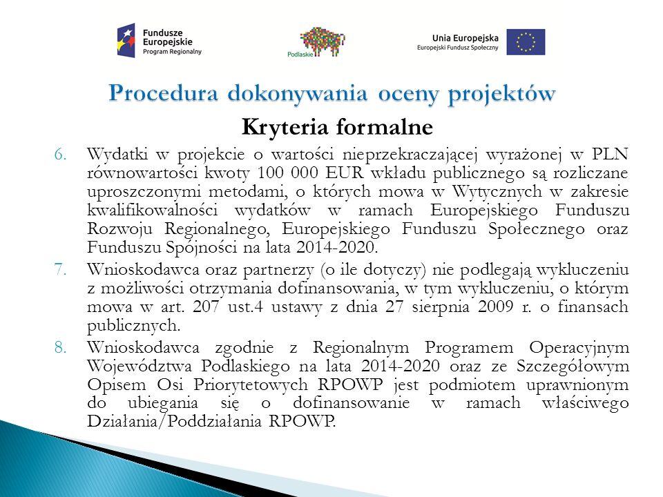 Kryteria formalne 6.Wydatki w projekcie o wartości nieprzekraczającej wyrażonej w PLN równowartości kwoty 100 000 EUR wkładu publicznego są rozliczane uproszczonymi metodami, o których mowa w Wytycznych w zakresie kwalifikowalności wydatków w ramach Europejskiego Funduszu Rozwoju Regionalnego, Europejskiego Funduszu Społecznego oraz Funduszu Spójności na lata 2014-2020.