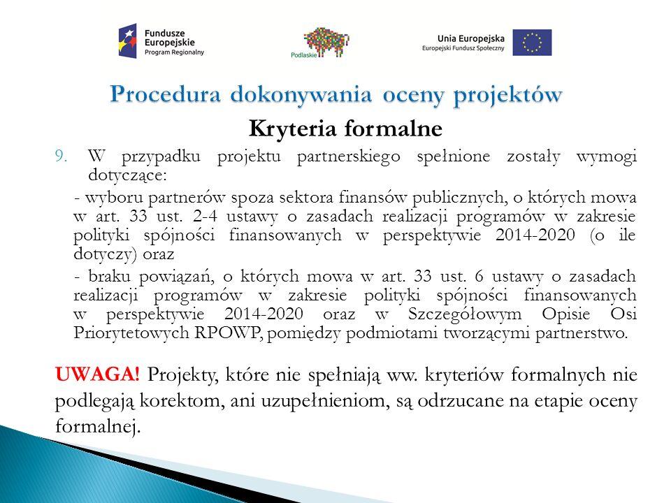 Kryteria formalne 9.W przypadku projektu partnerskiego spełnione zostały wymogi dotyczące: - wyboru partnerów spoza sektora finansów publicznych, o których mowa w art.