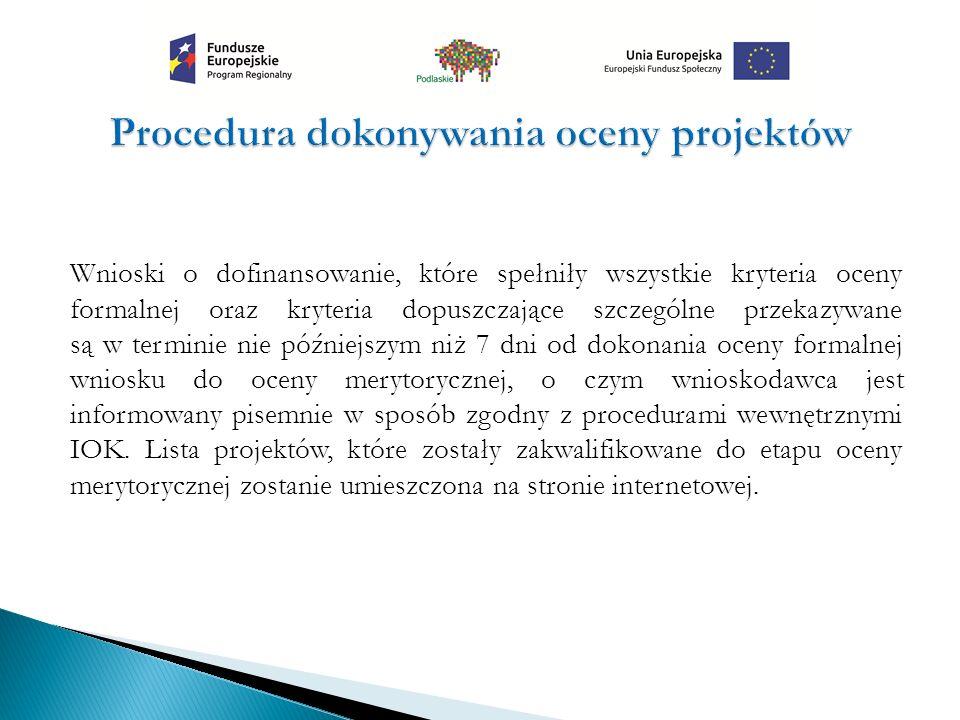 Wnioski o dofinansowanie, które spełniły wszystkie kryteria oceny formalnej oraz kryteria dopuszczające szczególne przekazywane są w terminie nie późniejszym niż 7 dni od dokonania oceny formalnej wniosku do oceny merytorycznej, o czym wnioskodawca jest informowany pisemnie w sposób zgodny z procedurami wewnętrznymi IOK.