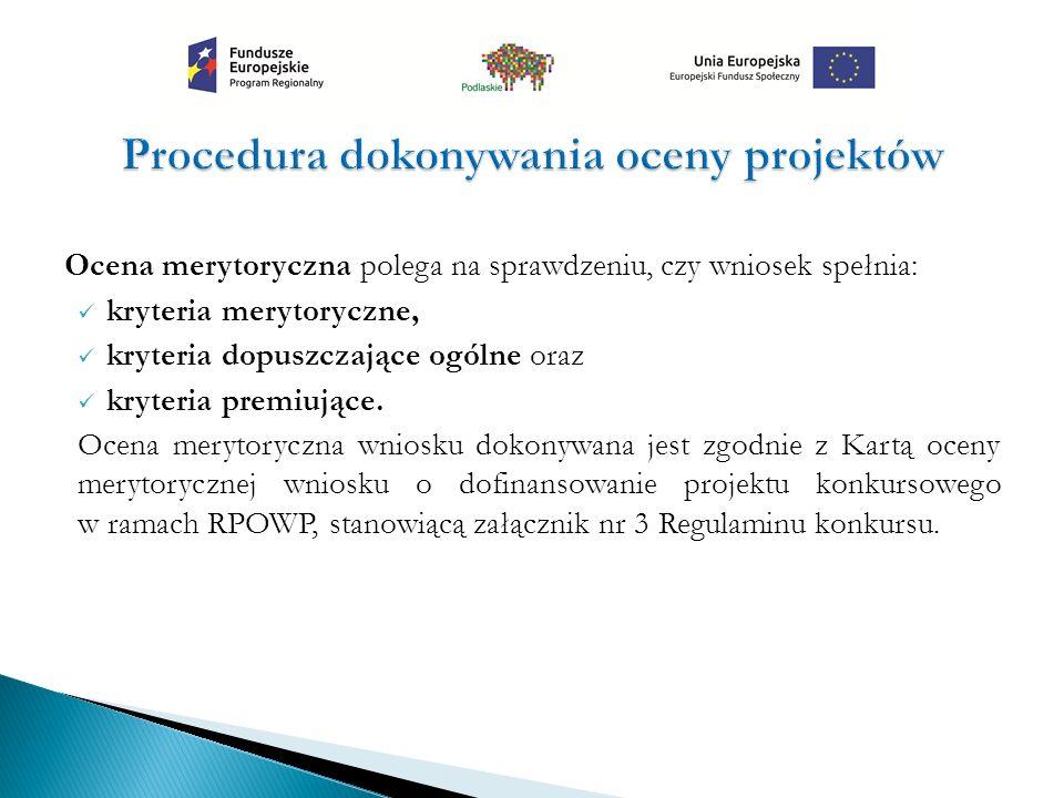 Ocena merytoryczna polega na sprawdzeniu, czy wniosek spełnia: kryteria merytoryczne, kryteria dopuszczające ogólne oraz kryteria premiujące. Ocena me