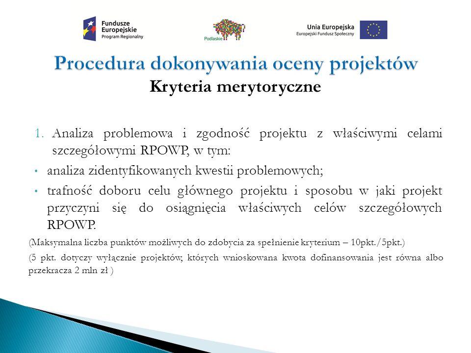Kryteria merytoryczne 1.Analiza problemowa i zgodność projektu z właściwymi celami szczegółowymi RPOWP, w tym: analiza zidentyfikowanych kwestii probl