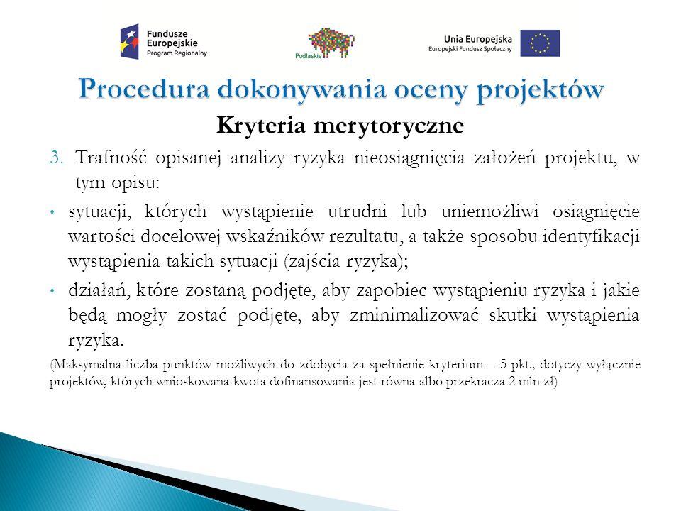 Kryteria merytoryczne 3.Trafność opisanej analizy ryzyka nieosiągnięcia założeń projektu, w tym opisu: sytuacji, których wystąpienie utrudni lub uniem