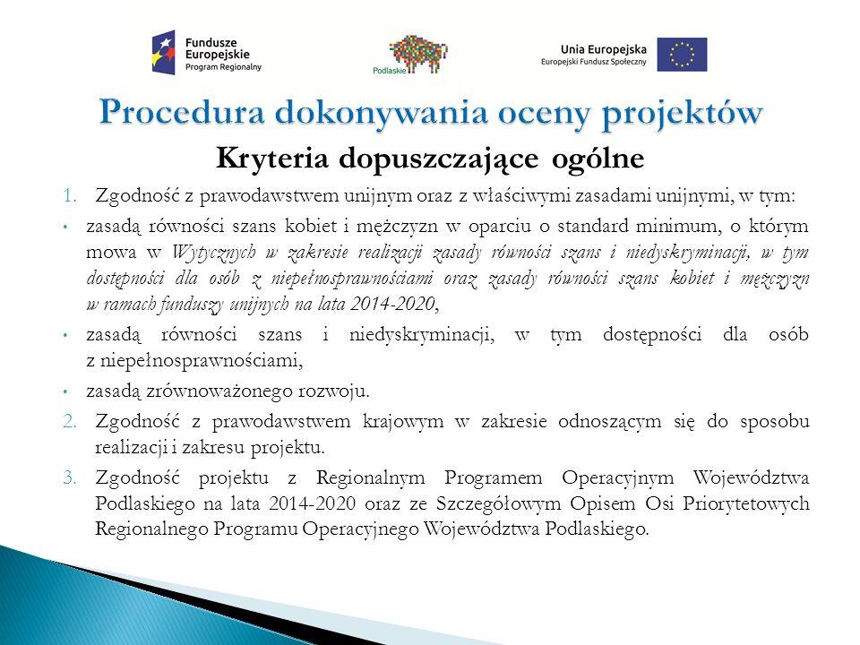 Kryteria dopuszczające ogólne 1.Zgodność z prawodawstwem unijnym oraz z właściwymi zasadami unijnymi, w tym: zasadą równości szans kobiet i mężczyzn w