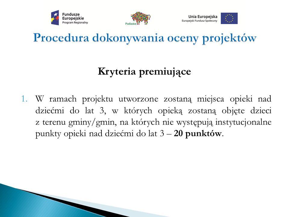 Kryteria premiujące 1.W ramach projektu utworzone zostaną miejsca opieki nad dziećmi do lat 3, w których opieką zostaną objęte dzieci z terenu gminy/g