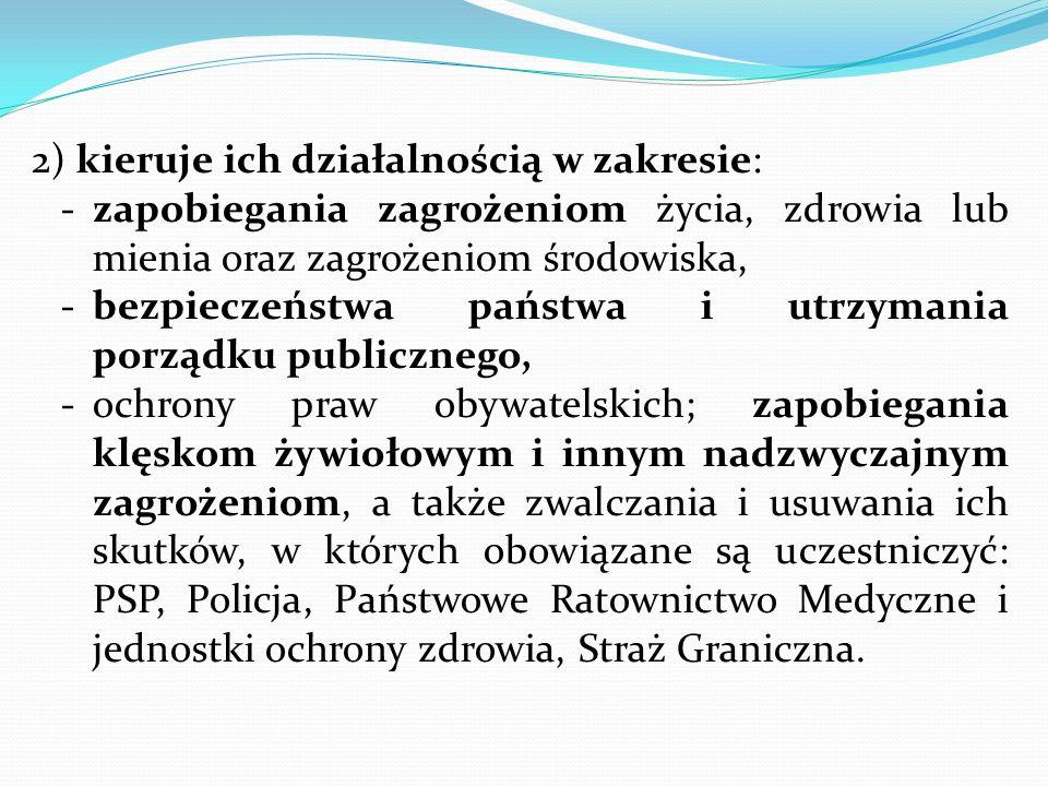 2) kieruje ich działalnością w zakresie: -zapobiegania zagrożeniom życia, zdrowia lub mienia oraz zagrożeniom środowiska, -bezpieczeństwa państwa i ut