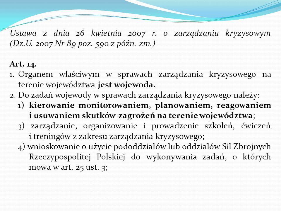 Ustawa z dnia 26 kwietnia 2007 r. o zarządzaniu kryzysowym (Dz.U. 2007 Nr 89 poz. 590 z późn. zm.) Art. 14. 1.Organem właściwym w sprawach zarządzania