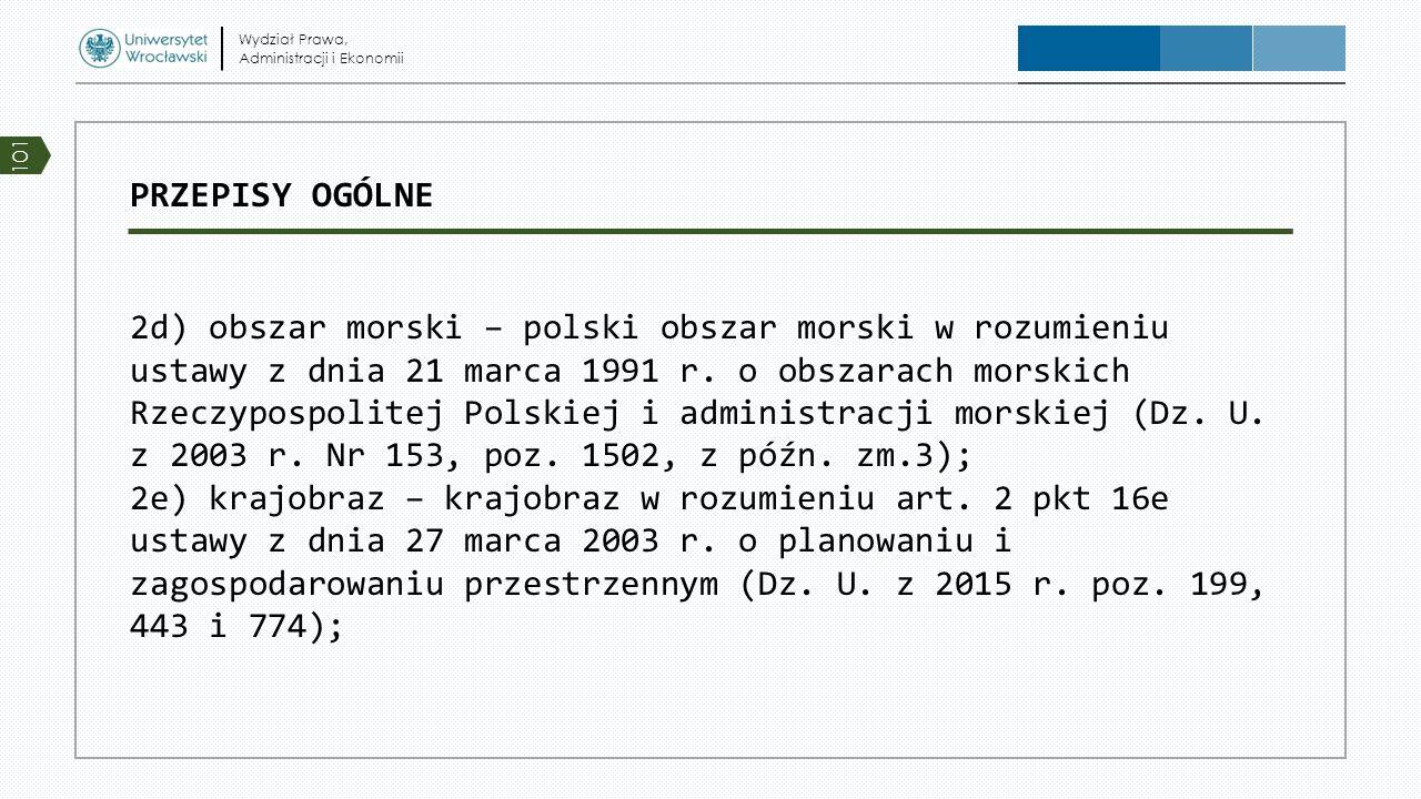 PRZEPISY OGÓLNE 2d) obszar morski – polski obszar morski w rozumieniu ustawy z dnia 21 marca 1991 r. o obszarach morskich Rzeczypospolitej Polskiej i