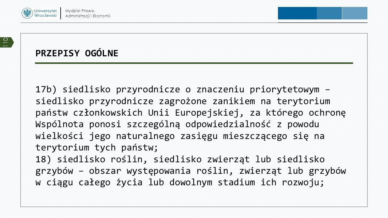 PRZEPISY OGÓLNE 17b) siedlisko przyrodnicze o znaczeniu priorytetowym – siedlisko przyrodnicze zagrożone zanikiem na terytorium państw członkowskich U