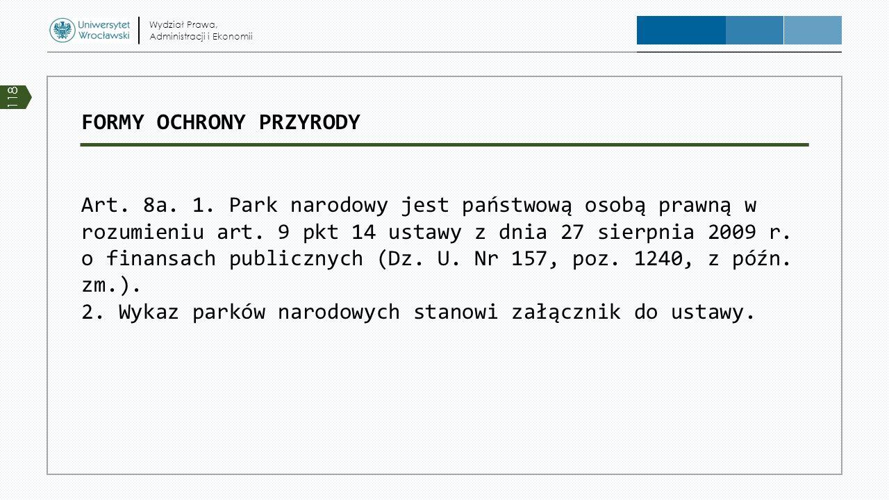 FORMY OCHRONY PRZYRODY Art. 8a. 1. Park narodowy jest państwową osobą prawną w rozumieniu art. 9 pkt 14 ustawy z dnia 27 sierpnia 2009 r. o finansach