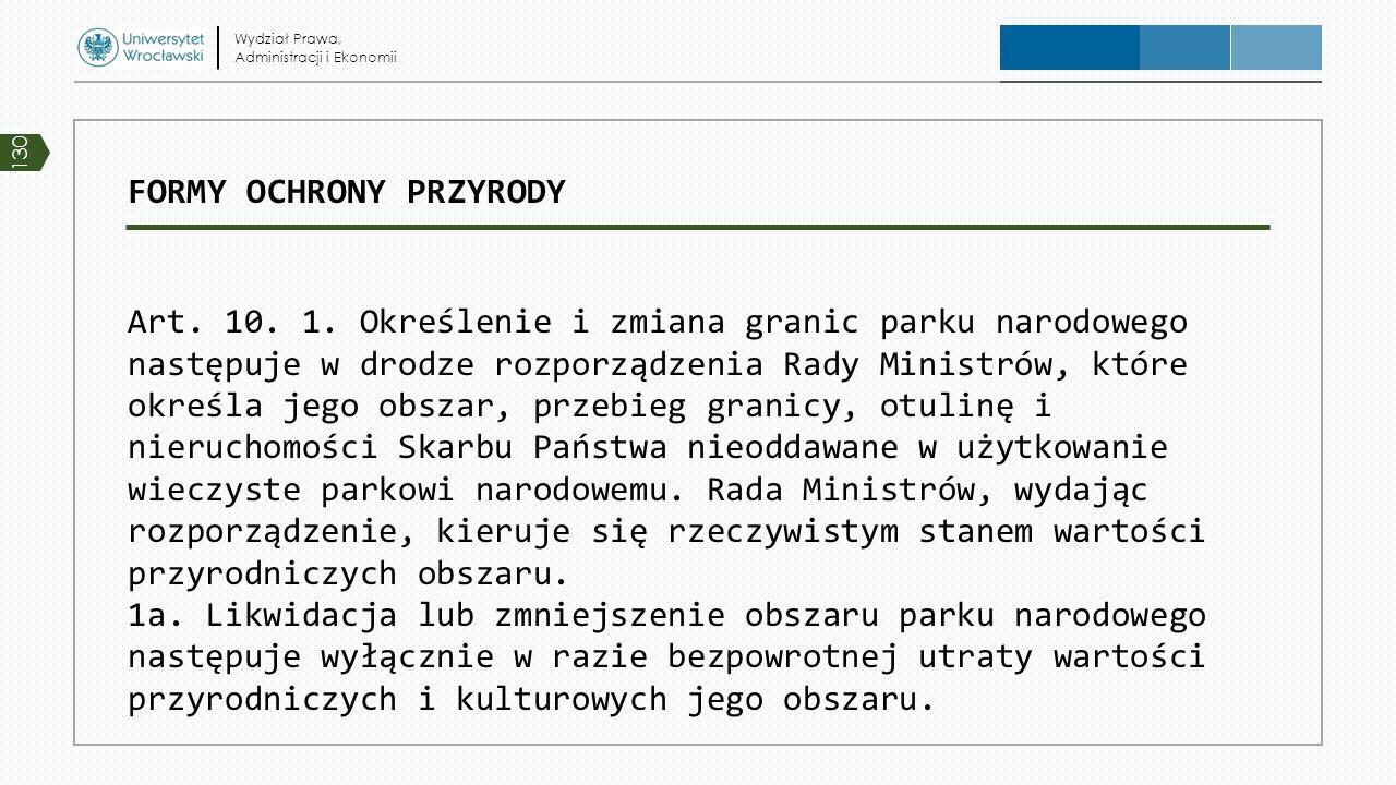 FORMY OCHRONY PRZYRODY Art. 10. 1. Określenie i zmiana granic parku narodowego następuje w drodze rozporządzenia Rady Ministrów, które określa jego ob