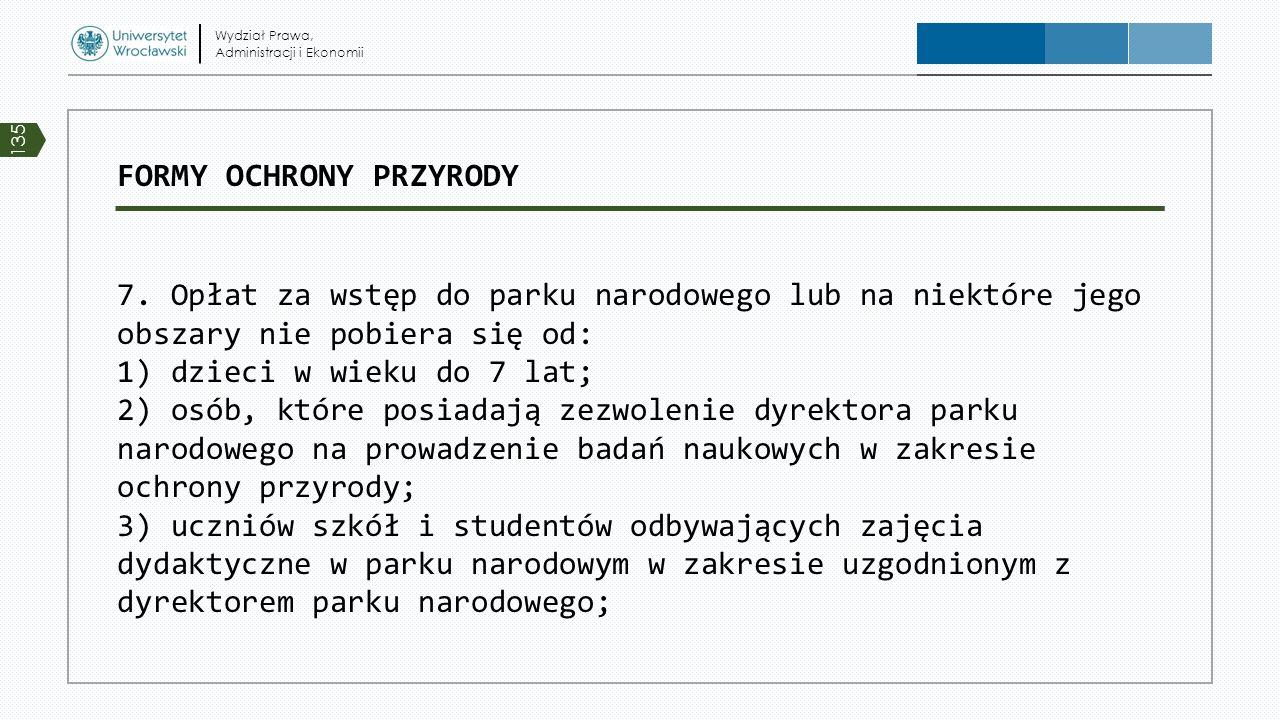 FORMY OCHRONY PRZYRODY 7. Opłat za wstęp do parku narodowego lub na niektóre jego obszary nie pobiera się od: 1) dzieci w wieku do 7 lat; 2) osób, któ