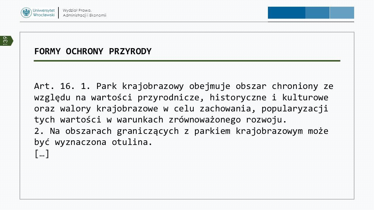FORMY OCHRONY PRZYRODY Art. 16. 1. Park krajobrazowy obejmuje obszar chroniony ze względu na wartości przyrodnicze, historyczne i kulturowe oraz walor