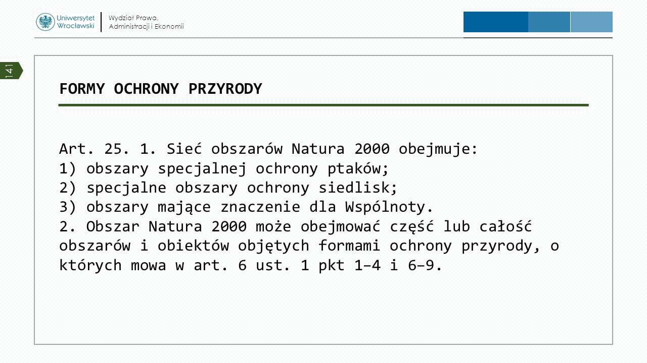 FORMY OCHRONY PRZYRODY Art. 25. 1. Sieć obszarów Natura 2000 obejmuje: 1) obszary specjalnej ochrony ptaków; 2) specjalne obszary ochrony siedlisk; 3)