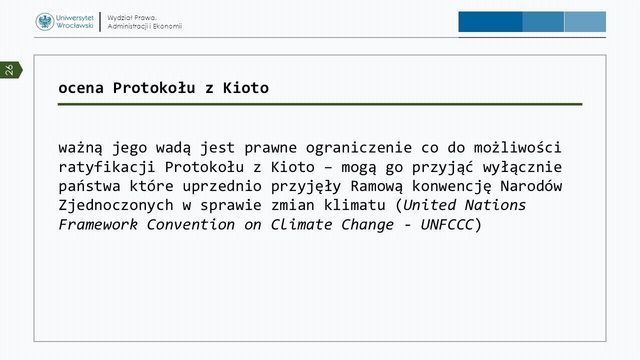 ocena Protokołu z Kioto ważną jego wadą jest prawne ograniczenie co do możliwości ratyfikacji Protokołu z Kioto – mogą go przyjąć wyłącznie państwa kt