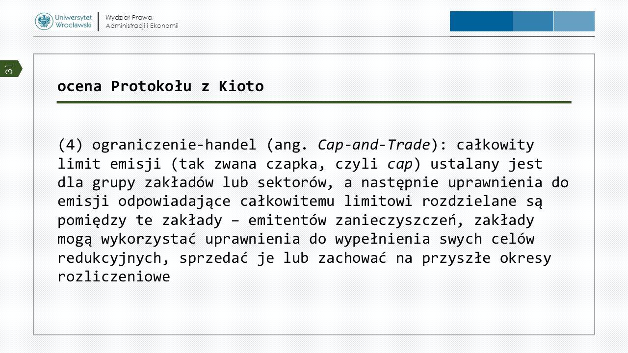 ocena Protokołu z Kioto (4) ograniczenie-handel (ang. Cap-and-Trade): całkowity limit emisji (tak zwana czapka, czyli cap) ustalany jest dla grupy zak