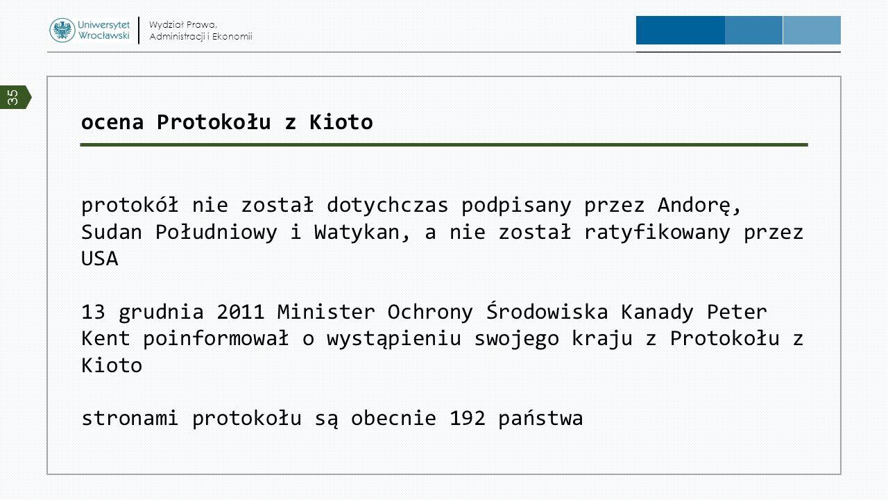 ocena Protokołu z Kioto protokół nie został dotychczas podpisany przez Andorę, Sudan Południowy i Watykan, a nie został ratyfikowany przez USA 13 grud