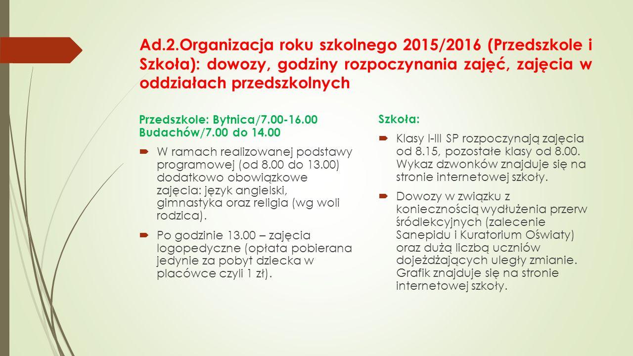 Ad.2.Organizacja roku szkolnego 2015/2016 (Przedszkole i Szkoła): dowozy, godziny rozpoczynania zajęć, zajęcia w oddziałach przedszkolnych Przedszkole
