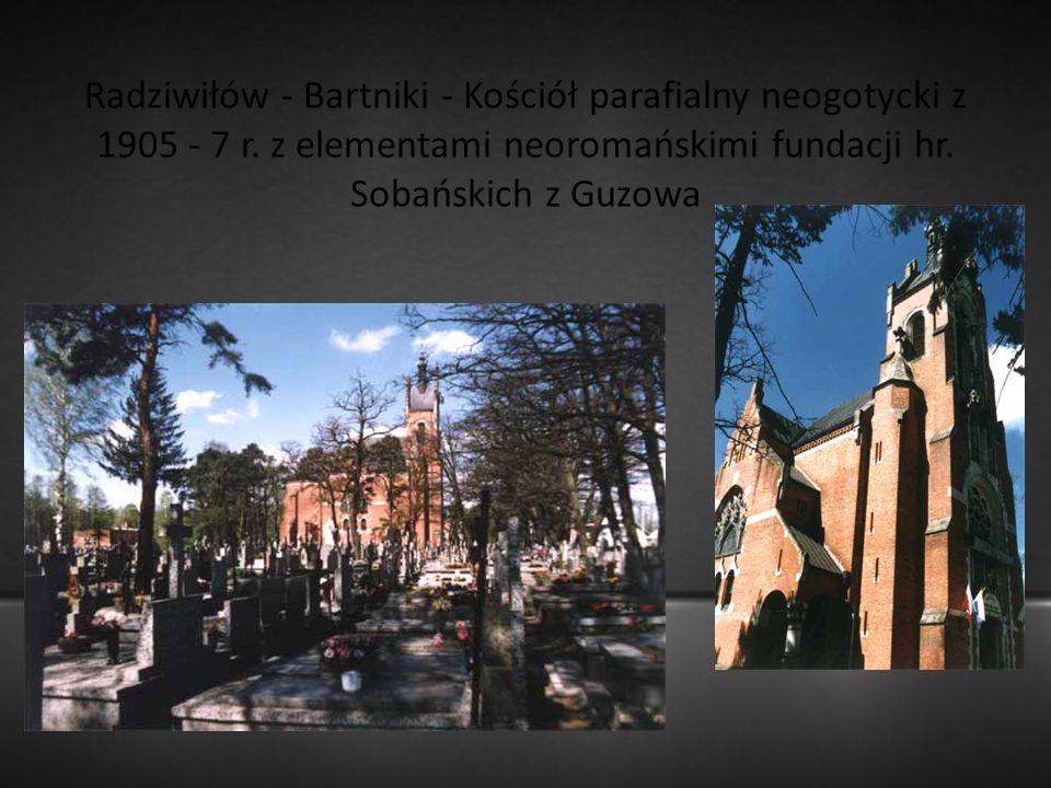 Radziwiłów - Bartniki - Kościół parafialny neogotycki z 1905 - 7 r. z elementami neoromańskimi fundacji hr. Sobańskich z Guzowa