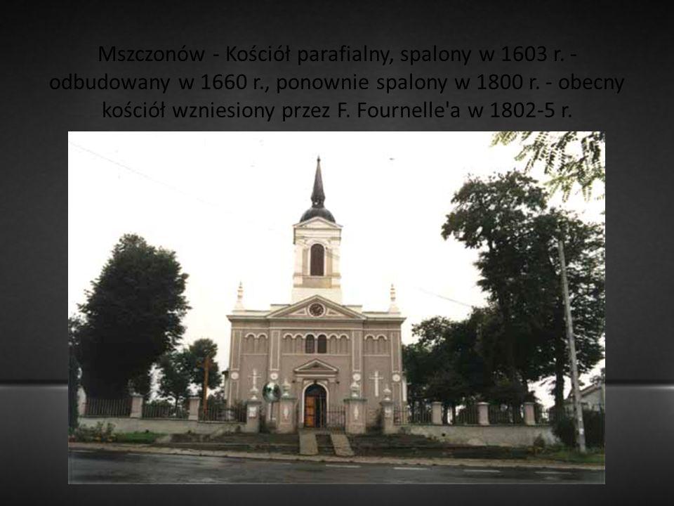 Mszczonów - Kościół parafialny, spalony w 1603 r. - odbudowany w 1660 r., ponownie spalony w 1800 r. - obecny kościół wzniesiony przez F. Fournelle'a