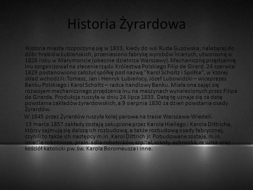 Historia Żyrardowa Historia miasta rozpoczyna się w 1833, kiedy do wsi Ruda Guzowska, należącej do dóbr hrabiów Łubieńskich, przeniesiono fabrykę wyro