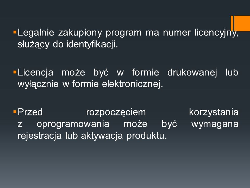  Legalnie zakupiony program ma numer licencyjny, służący do identyfikacji.  Licencja może być w formie drukowanej lub wyłącznie w formie elektronicz