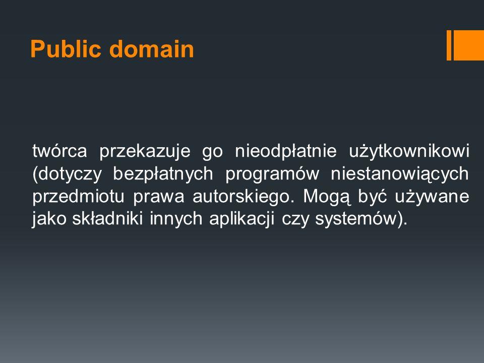 Public domain twórca przekazuje go nieodpłatnie użytkownikowi (dotyczy bezpłatnych programów niestanowiących przedmiotu prawa autorskiego. Mogą być uż