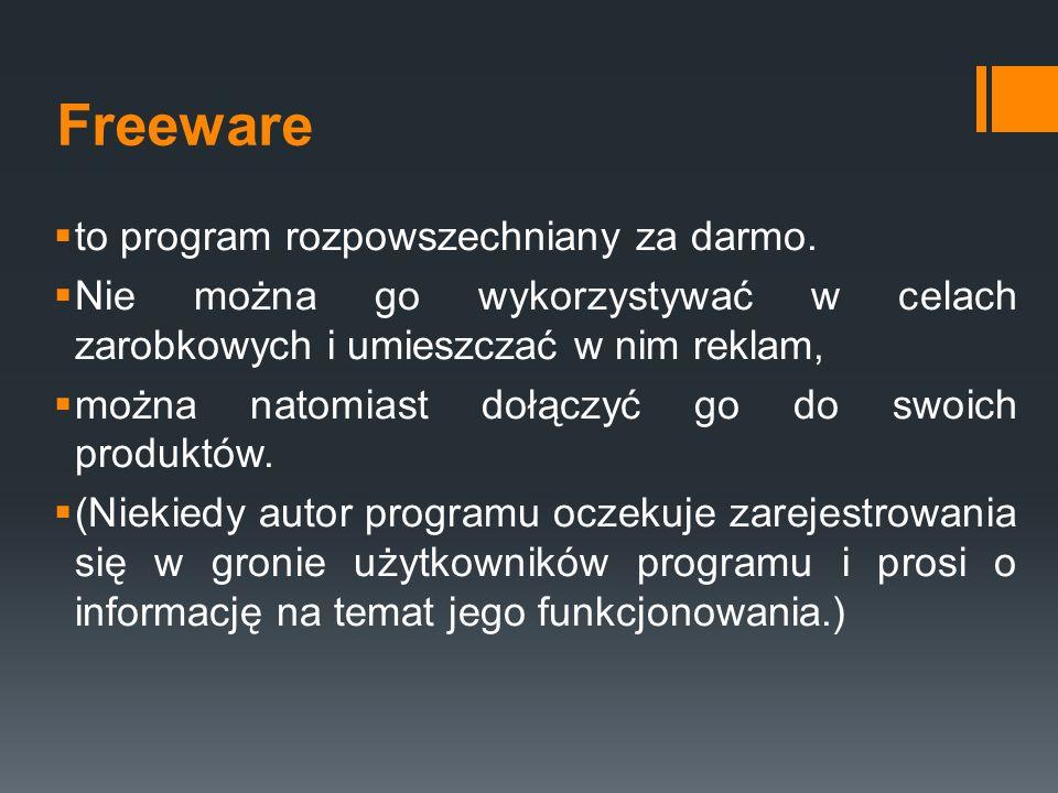 Freeware  to program rozpowszechniany za darmo.  Nie można go wykorzystywać w celach zarobkowych i umieszczać w nim reklam,  można natomiast dołącz