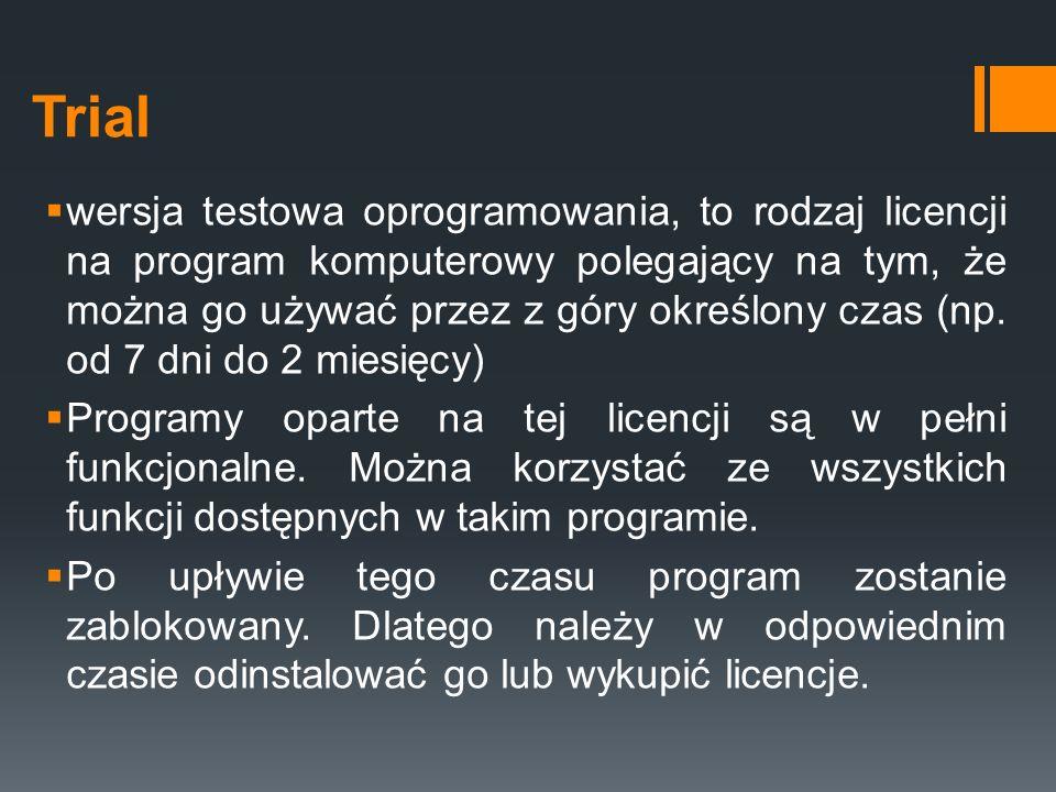 Trial  wersja testowa oprogramowania, to rodzaj licencji na program komputerowy polegający na tym, że można go używać przez z góry określony czas (np