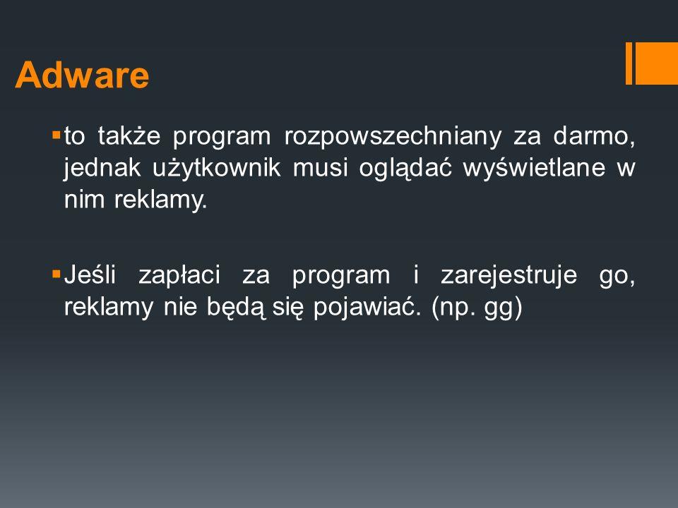 Adware  to także program rozpowszechniany za darmo, jednak użytkownik musi oglądać wyświetlane w nim reklamy.  Jeśli zapłaci za program i zarejestru