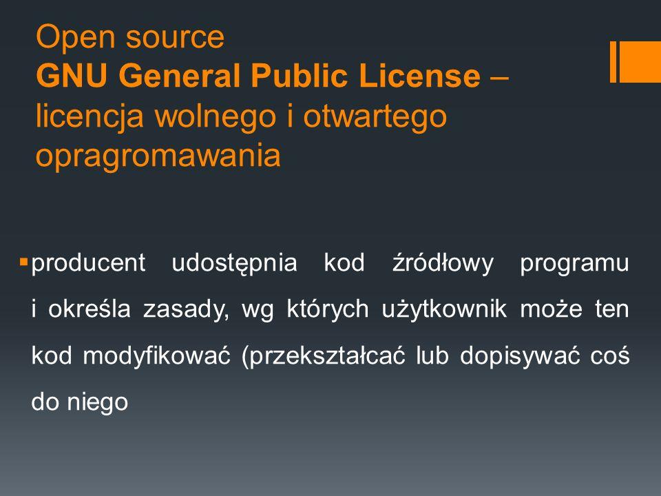 Open source GNU General Public License – licencja wolnego i otwartego opragromawania  producent udostępnia kod źródłowy programu i określa zasady, wg