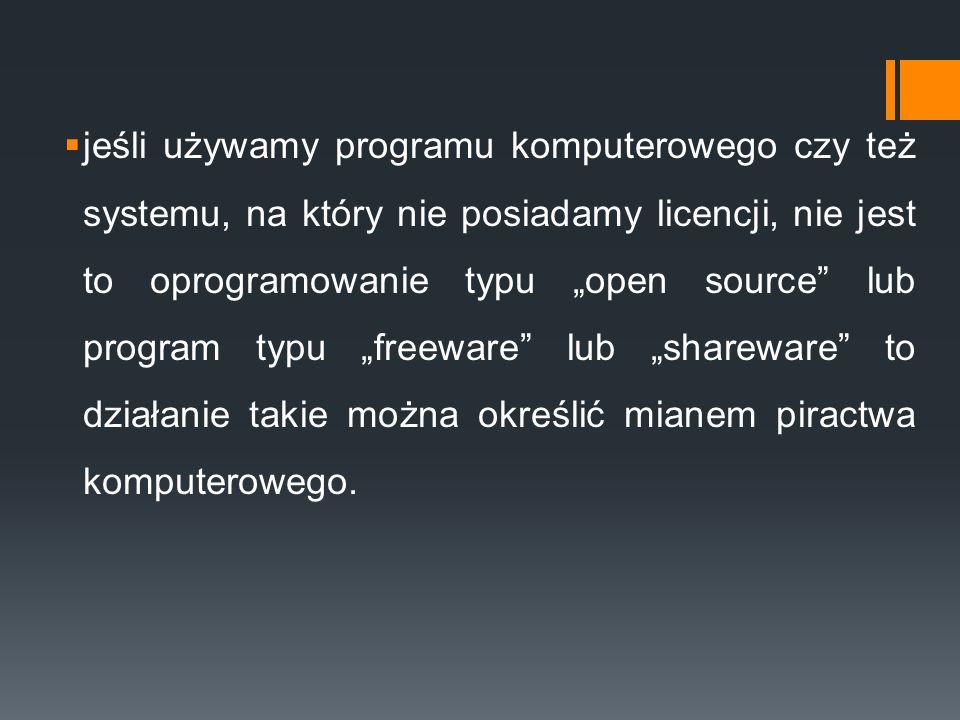 """ jeśli używamy programu komputerowego czy też systemu, na który nie posiadamy licencji, nie jest to oprogramowanie typu """"open source"""" lub program typ"""