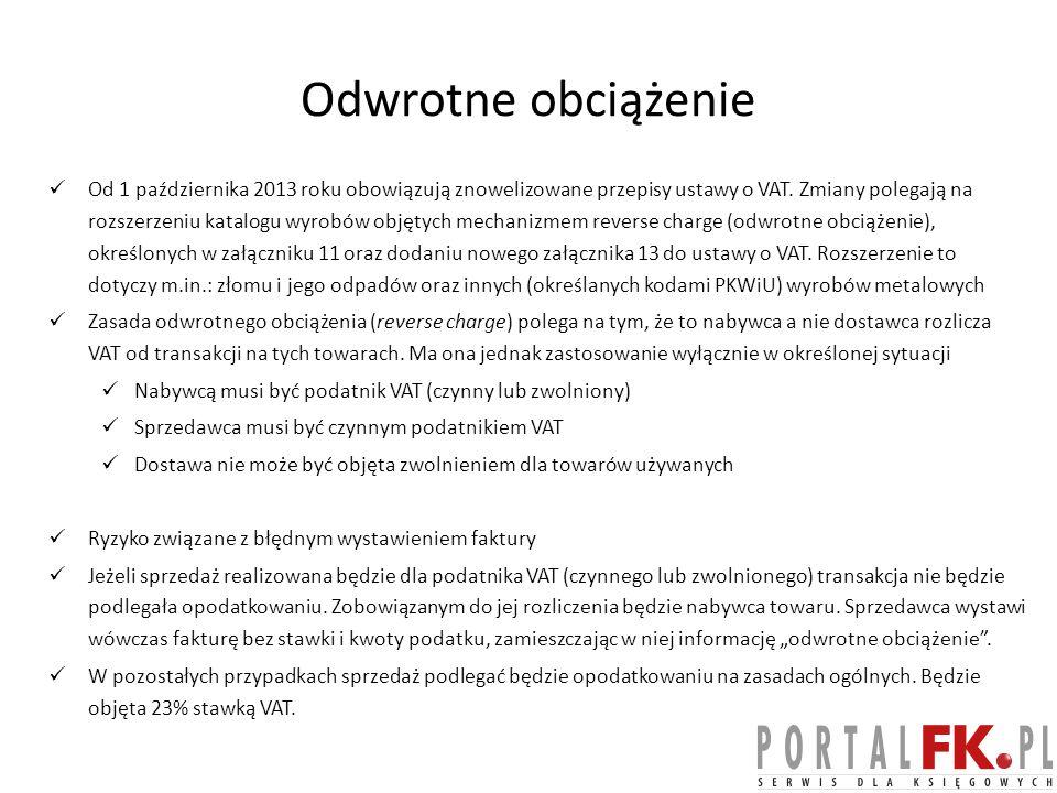 Odwrotne obciążenie Od 1 października 2013 roku obowiązują znowelizowane przepisy ustawy o VAT.