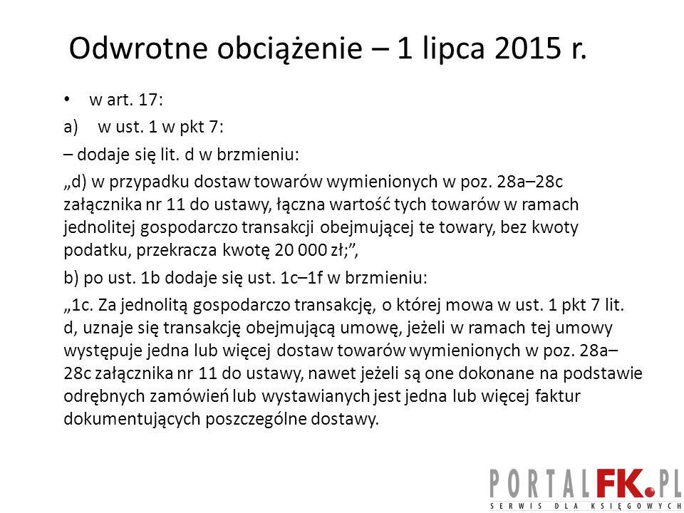 Odwrotne obciążenie – 1 lipca 2015 r.w art. 17: a)w ust.