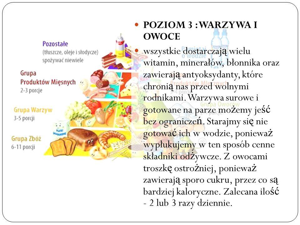 POZIOM 3 : WARZYWA I OWOCE wszystkie dostarczaj ą wielu witamin, minerałów, błonnika oraz zawieraj ą antyoksydanty, które chroni ą nas przed wolnymi rodnikami.