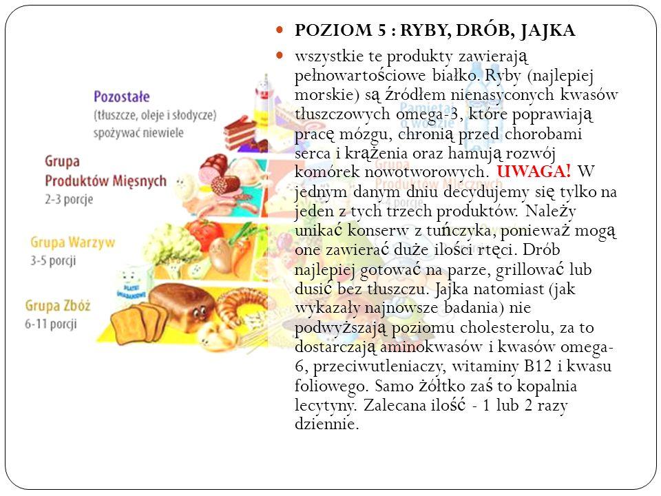 POZIOM 5 : RYBY, DRÓB, JAJKA wszystkie te produkty zawieraj ą pełnowarto ś ciowe białko.