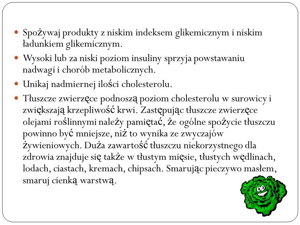 Spo ż ywaj produkty nieprzetworzone zawieraj ą ce naturalne witaminy, sole mineralne, błonnik, Niezb ę dne Nienasycone Kwasy Tłuszczowe.