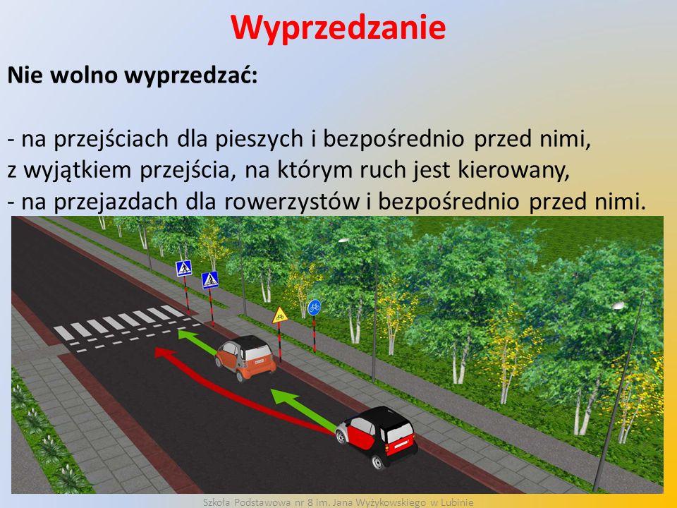 Wyprzedzanie Nie wolno wyprzedzać: - na przejściach dla pieszych i bezpośrednio przed nimi, z wyjątkiem przejścia, na którym ruch jest kierowany, - na przejazdach dla rowerzystów i bezpośrednio przed nimi.