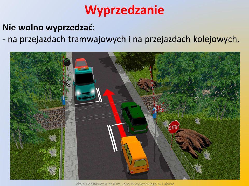 Wyprzedzanie Nie wolno wyprzedzać: - na przejazdach tramwajowych i na przejazdach kolejowych.