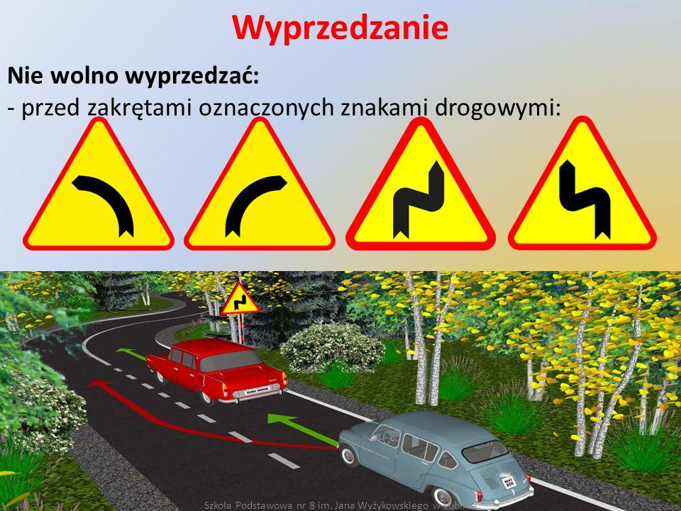 Wyprzedzanie Nie wolno wyprzedzać: - przed zakrętami oznaczonych znakami drogowymi: Szkoła Podstawowa nr 8 im. Jana Wyżykowskiego w Lubinie