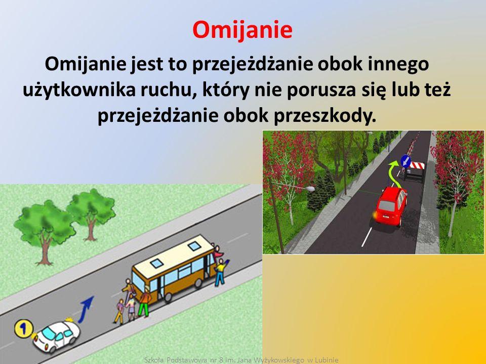 Omijanie Omijanie jest to przejeżdżanie obok innego użytkownika ruchu, który nie porusza się lub też przejeżdżanie obok przeszkody. Szkoła Podstawowa
