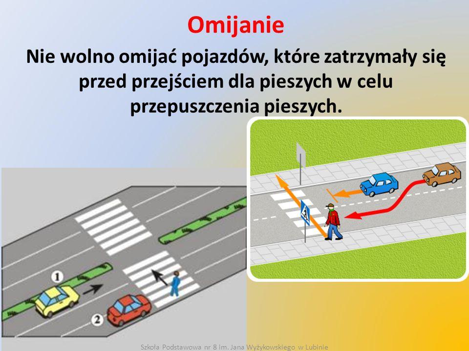 Omijanie Nie wolno omijać pojazdów, które zatrzymały się przed przejściem dla pieszych w celu przepuszczenia pieszych. Szkoła Podstawowa nr 8 im. Jana