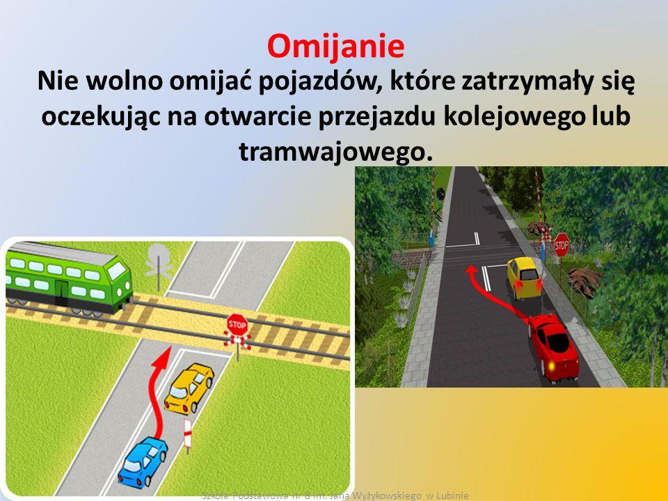 Omijanie Nie wolno omijać pojazdów, które zatrzymały się oczekując na otwarcie przejazdu kolejowego lub tramwajowego. Szkoła Podstawowa nr 8 im. Jana