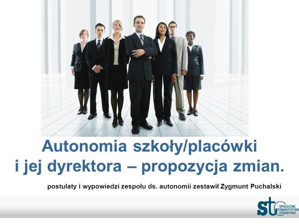 Autonomia szkoły/placówki i jej dyrektora – propozycja zmian. postulaty i wypowiedzi zespołu ds. autonomii zestawił Zygmunt Puchalski