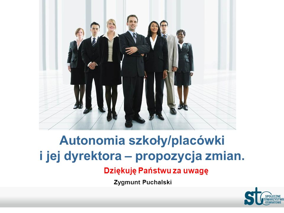 Autonomia szkoły/placówki i jej dyrektora – propozycja zmian. Dziękuję Państwu za uwagę Zygmunt Puchalski