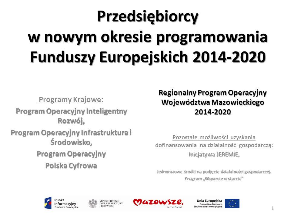 Przedsiębiorcy w nowym okresie programowania Funduszy Europejskich 2014-2020 Programy Krajowe: Program Operacyjny Inteligentny Rozwój, Program Operacy