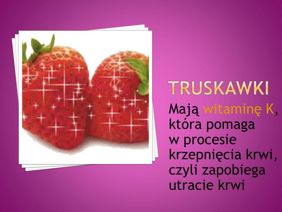 Mają witaminę K, która pomaga w procesie krzepnięcia krwi, czyli zapobiega utracie krwi